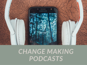 Change Making Podcasts